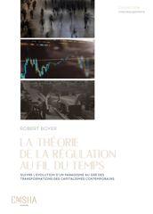 La Théorie de la Régulation au fil du temps, Robert Boyer (dir.)